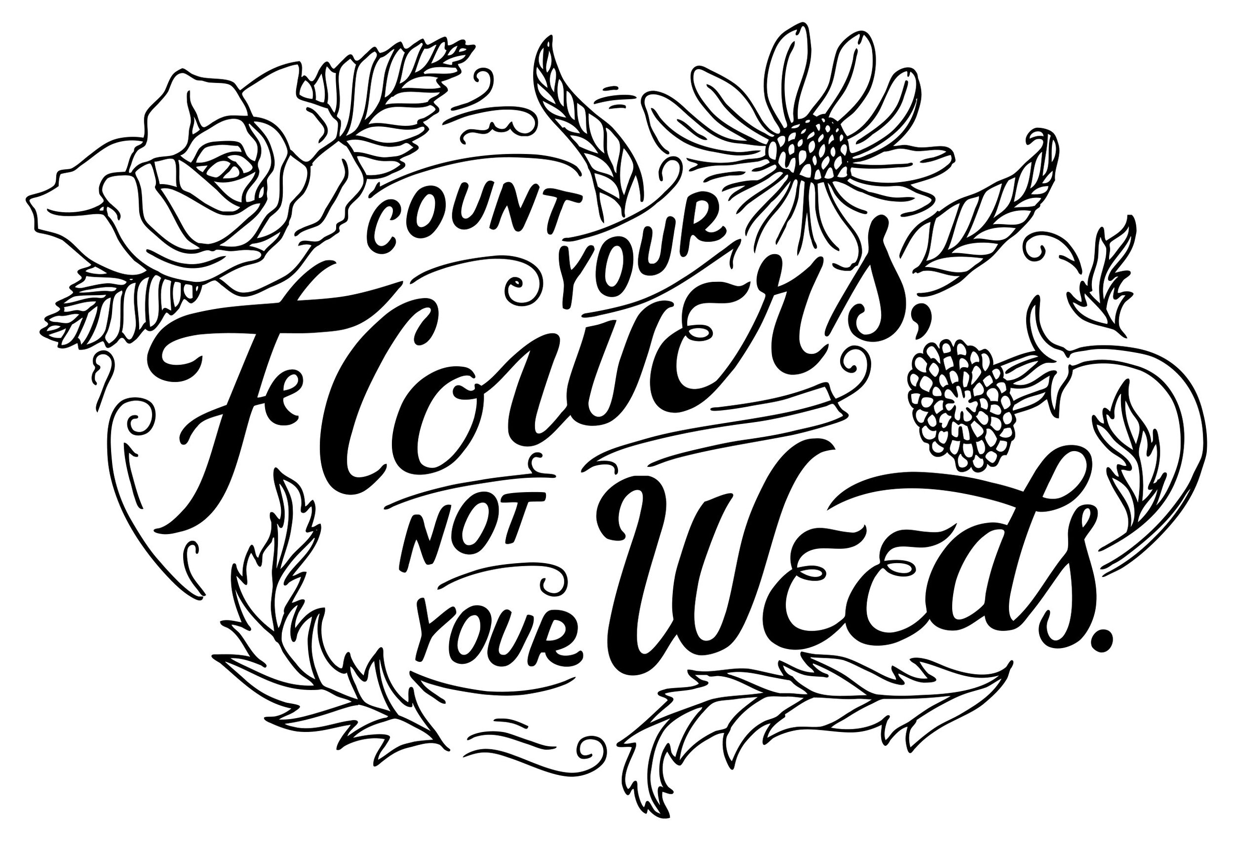 Count your flowers not your weeds.jpg