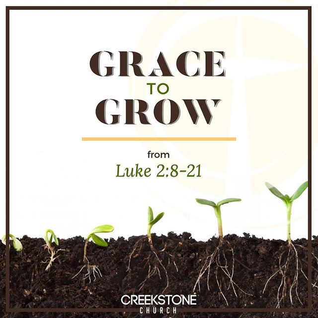 Today's message at #CreekstoneChurchFW comes from Luke 2:8-21. Grace to grow involves instruction from God, encouragement from God, and an expectation to grow. Accept God's grace and GROW! #GatherGraceGiveGrow #YouGrowGirl