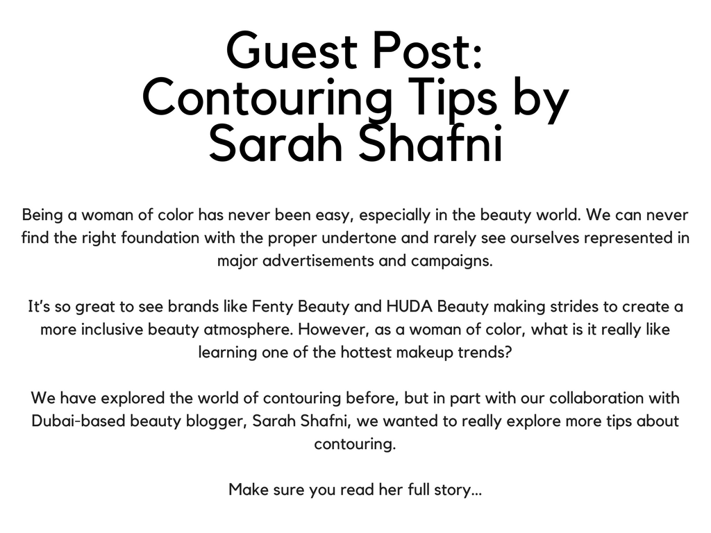 Contouring Tips with Sarah ShafniBeing a woman of color has never been easy, especially in the beauty world. We can never find the right foundation with the proper undertone and rarely see ourselves represented in ma.png