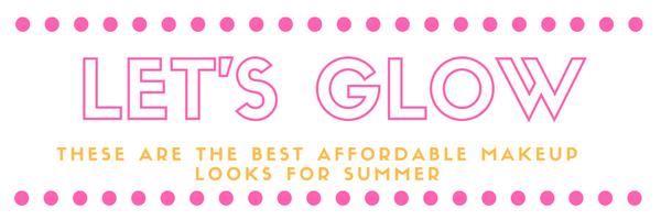 Best affordable makeup looks for Summer