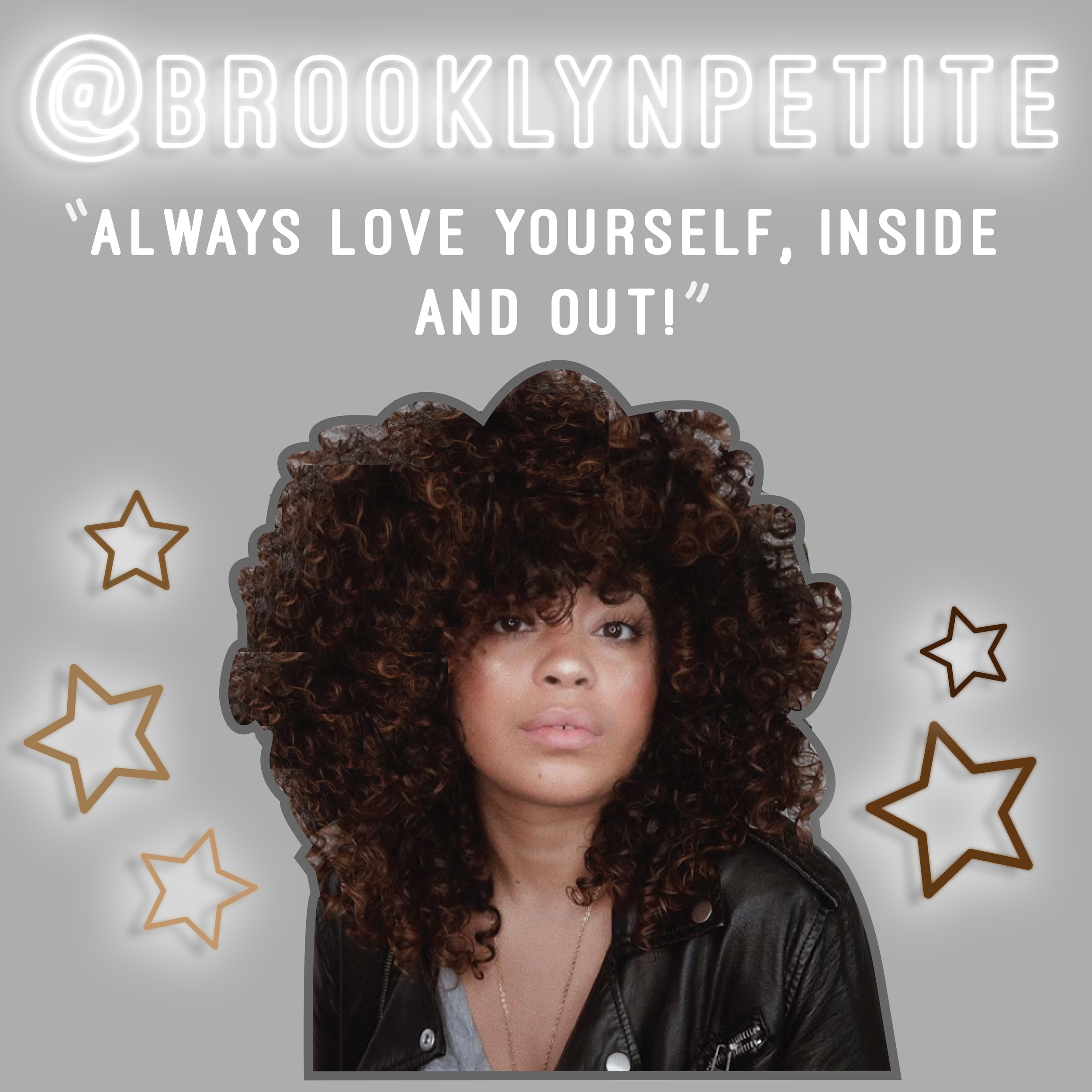 """""""Always love yourself first, inside and out. Growing up, I thought putting on makeup and straightening my hair was the only way I would ever get noticed. When I started taking better care of myself, I knew that all that crap I thought before was foolish, I'm beautiful no matter what.""""-  @Brooklynpetite"""