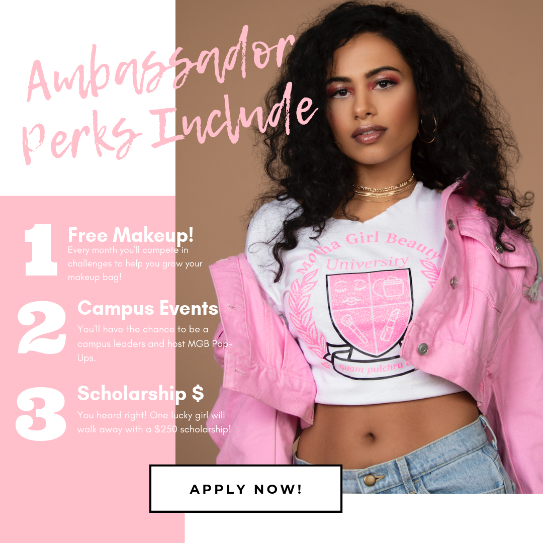 Oh snaps! These perks are insane! Apply here:  https://www.mochagirlbeauty.com/mgbu-college-ambassador-program