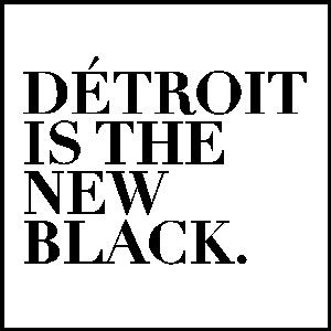 DetroitIsTheNewBlack.jpg