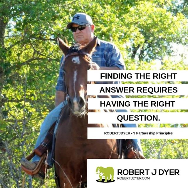 """Finding the right answer requires having the right question."" @RobertJDyer #9partnershipprinciples #mondaymotivation"