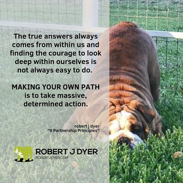 """The true answers always comes from within us, and finding the courage to look deep within ourselves is not always easy to do. MAKING YOUR OWN PATH is to take massive, determined action."" #robertjdyer  #9PartnershipPrinciples #mondaymotivation"