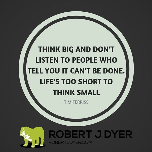 "Think big and don't listen to people who tell you it can't be done. Life's too short to think small."" Tim Ferriss #goals #motivation #robertjdyer"