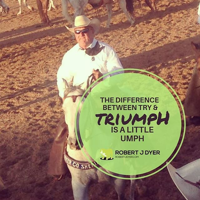 Thedifference between and triumph is a little UMPH! #robertjdyer #9partnershipprinciples #workforit