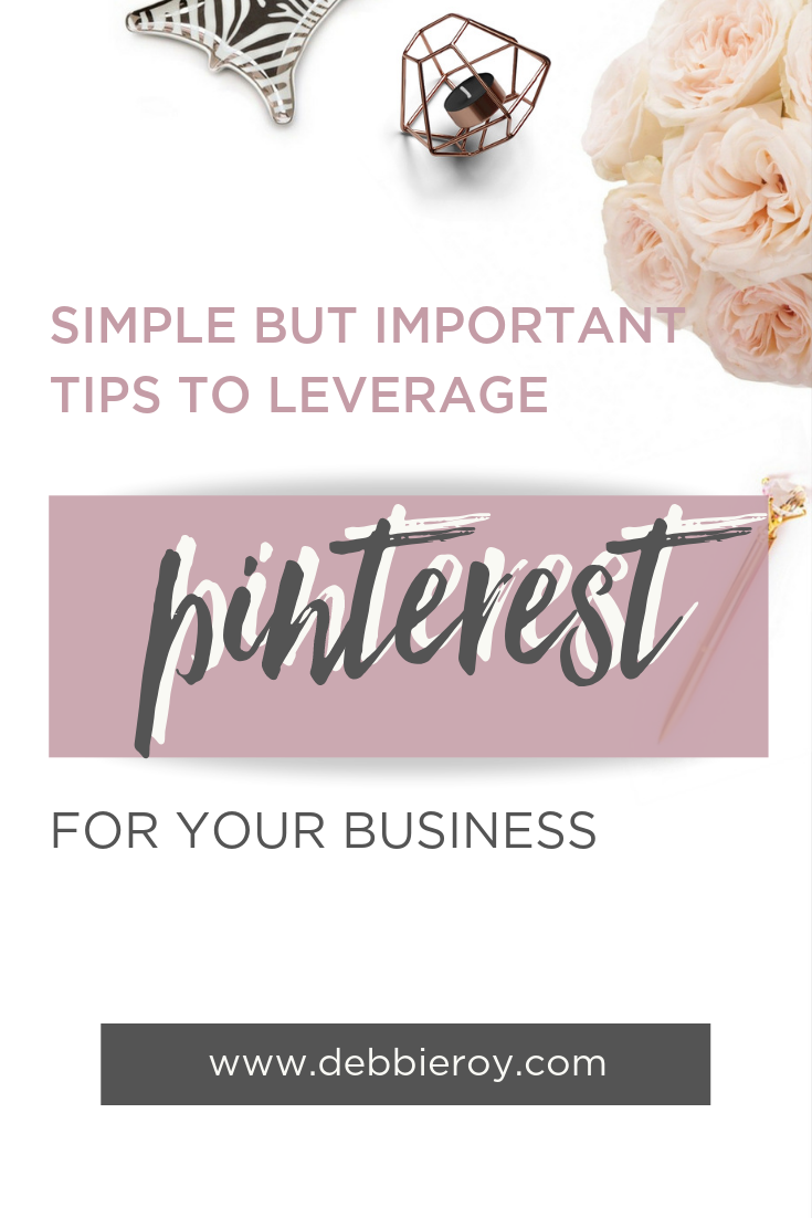 Simple & Important Tips to Leverage Pinterest for your business.