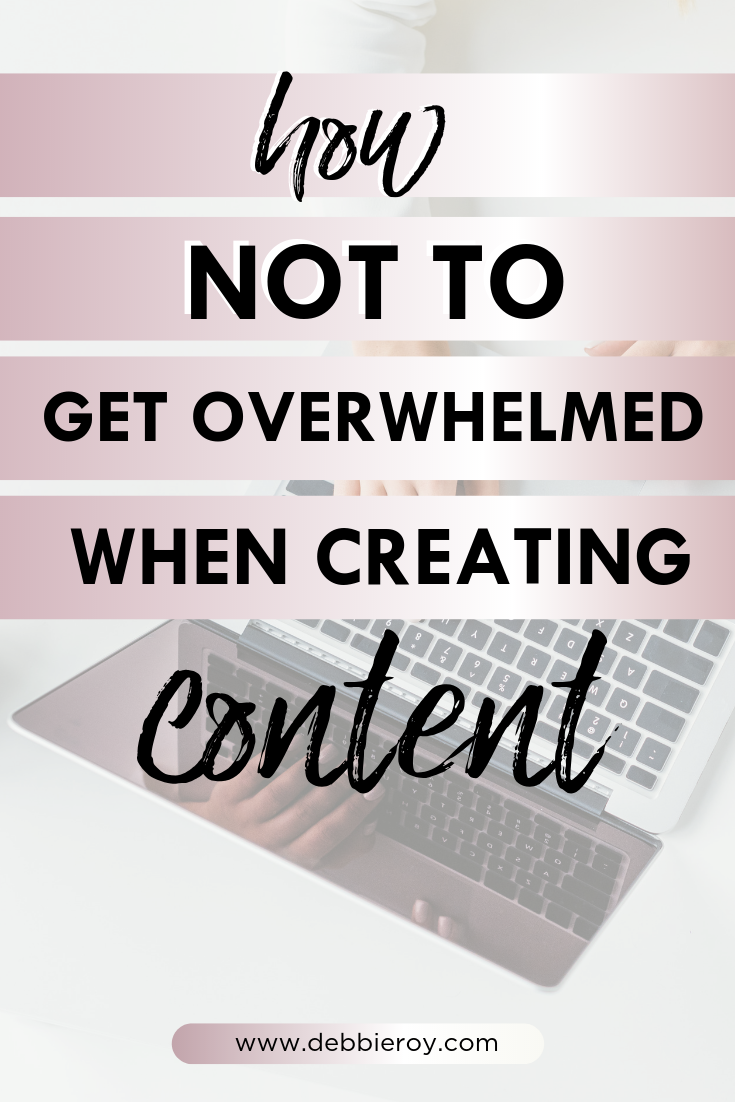 How Not To Get Overwhelmed When Creating Content