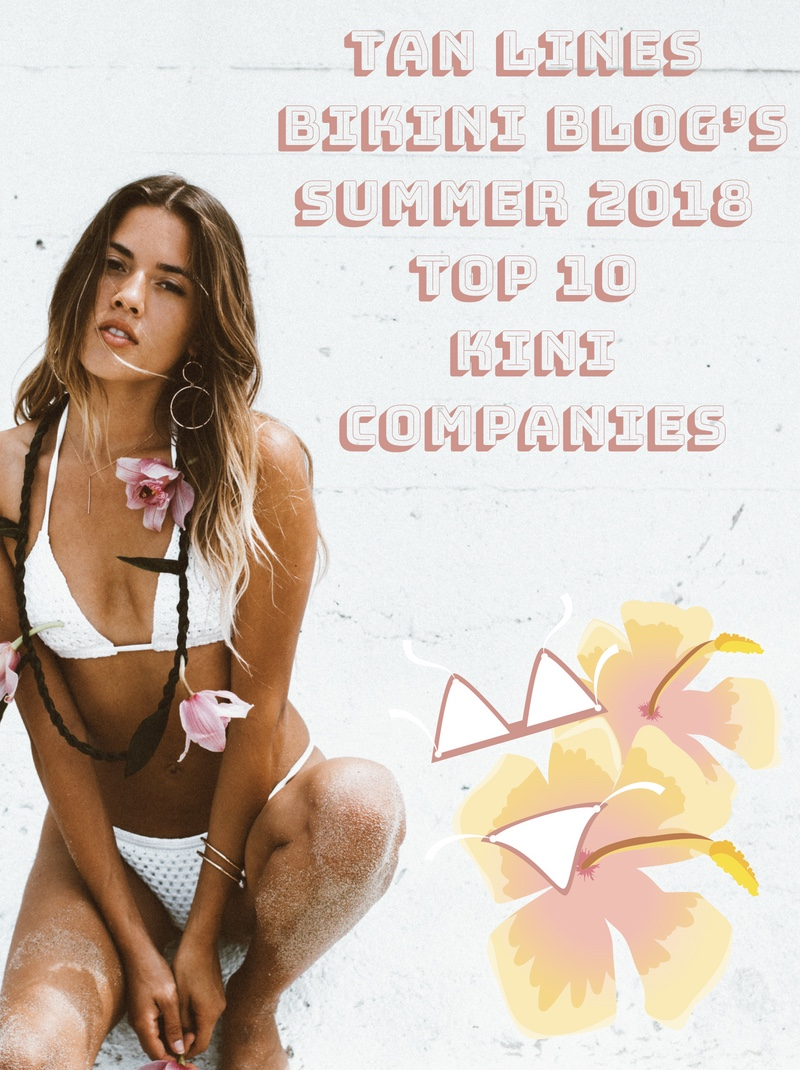 Top 10 Companies for Summmer '18 - Read all about Tan Lines Bikini Blog's Summer 2018 Top 10 Kini Company Picks! From lycra suits to crotchet and all in between, I share my current favorite brands that I'm sure you're obsessing over too!
