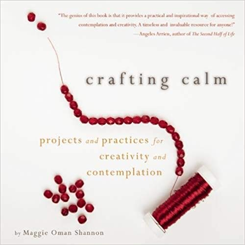 I was a contributor on art-as-spiritual-practice to  Crafting Calm .