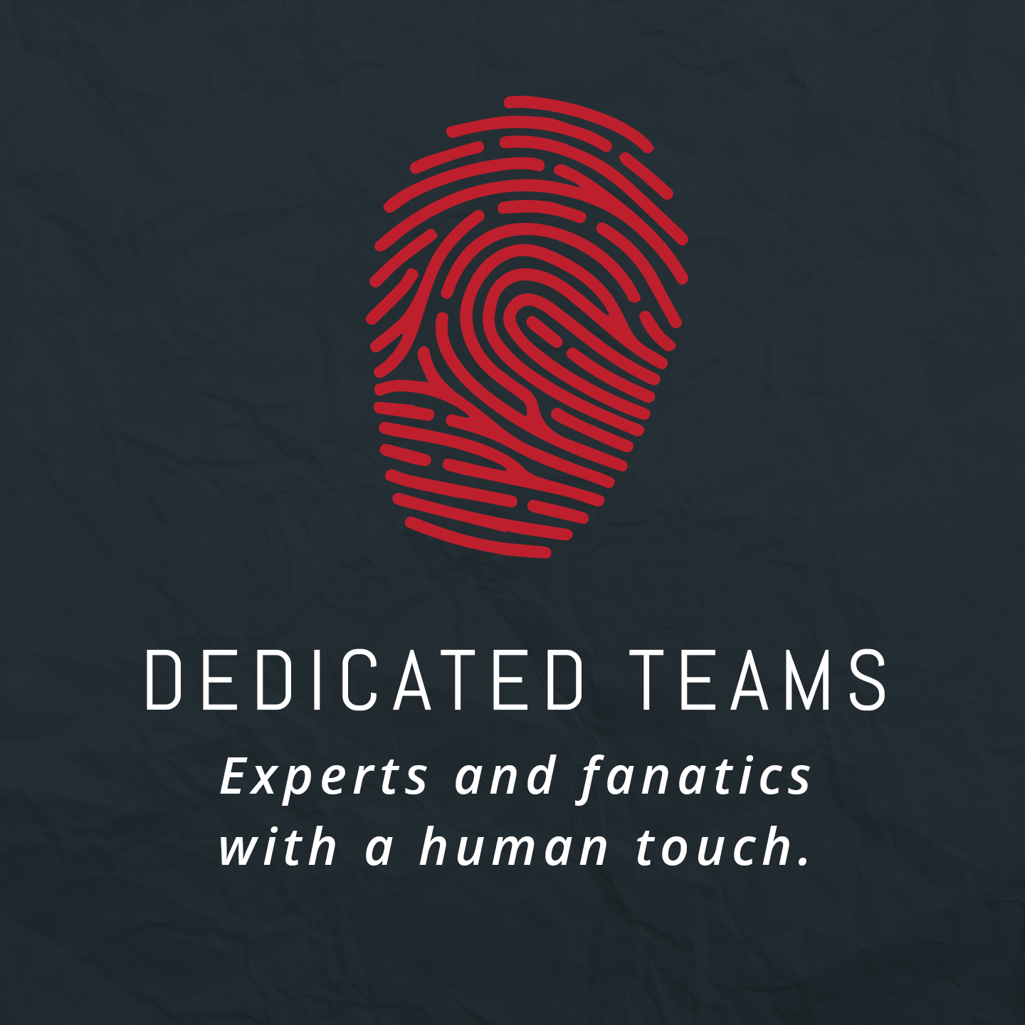 Experts and fanatics with a human touch.