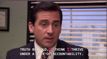 image description: michael scott from The Office looking clueless as always, with a text overlay 'Truth be told, U think U thrive under a lack of accountability.