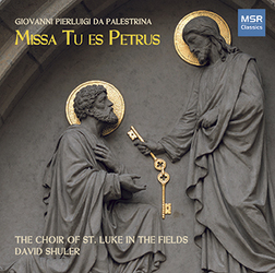 Palestrina:  Missa Tu Es Petrus  The Choir of St. Luke in the Fields David Shuler, conductor  MSR Classics Recorded at the Church of St. Mary the Virgin, New York