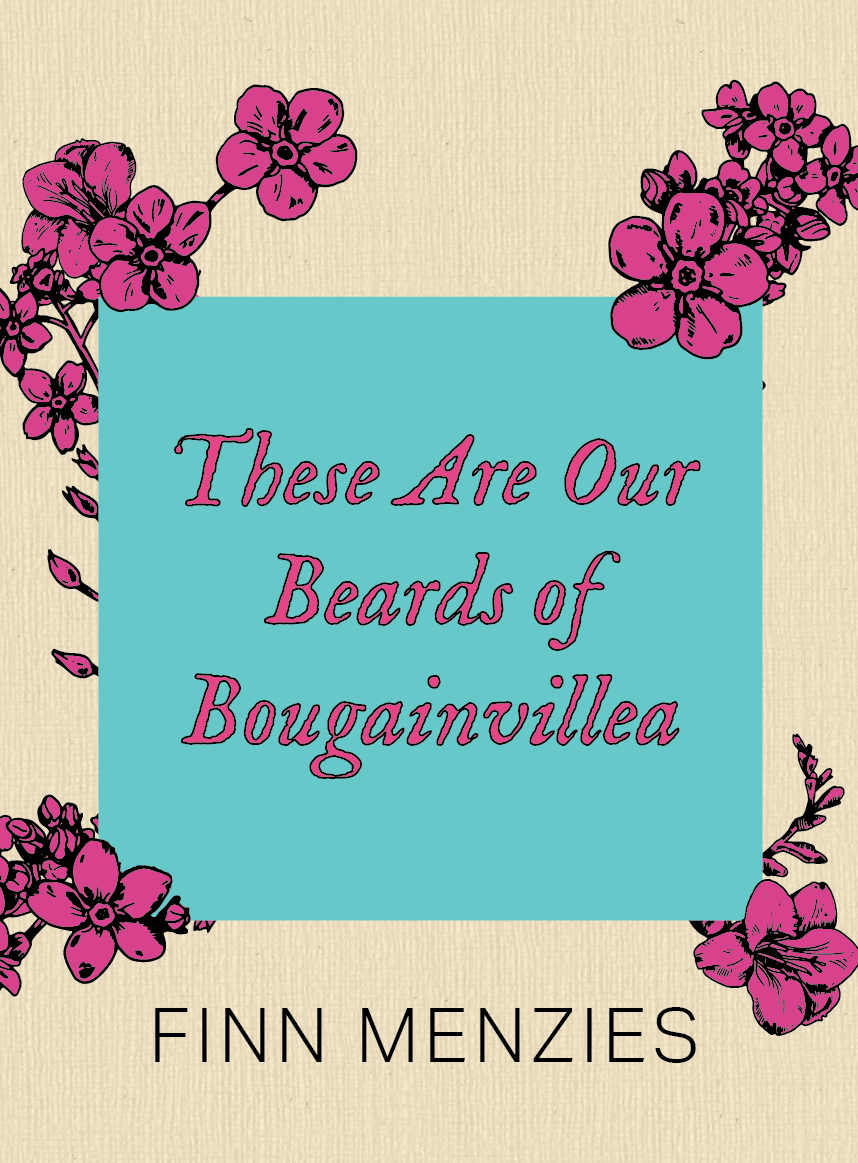 These Are Our Beards Of Bougainveillea by Finn Menzies