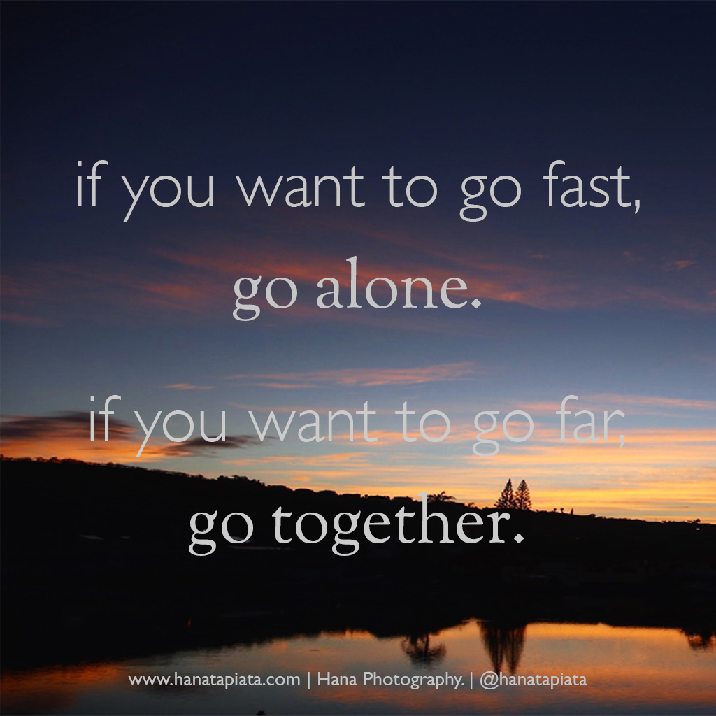 quote: if you want to go far