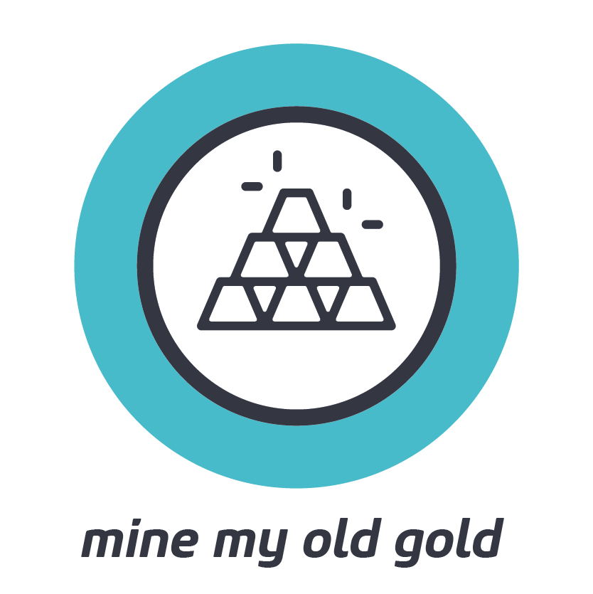 MINE MY OLD GOLD    Prior success can be transferrable. Bring the best from your past into your future.