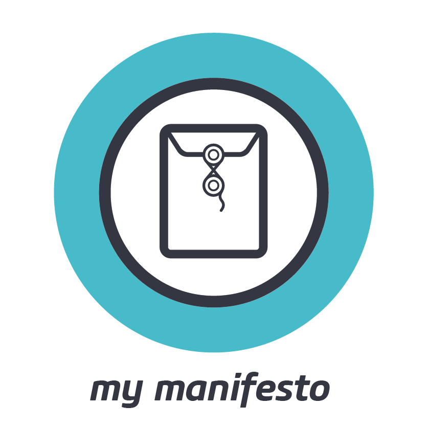 MY MANIFESTO    What's your promise to the world, your purpose, intent and the principles behind them?