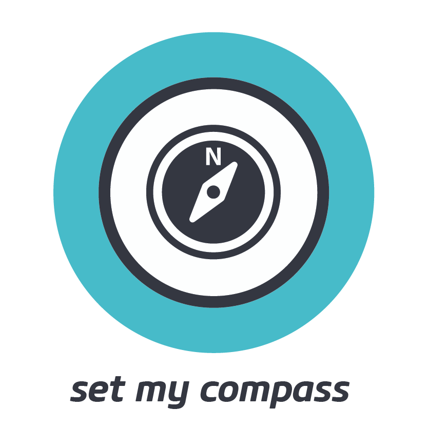 SET MY COMPASS    Live the life you choose and direct, guided by what matters most to you.