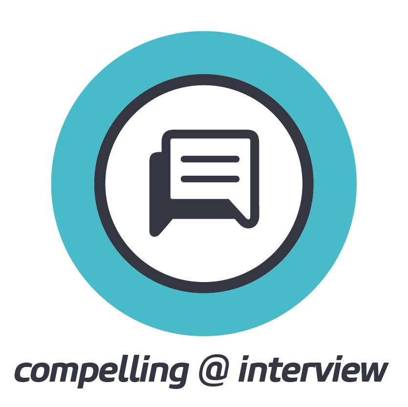 COMPELLING @ INTERVIEW    Represent yourself with authenticity and undeniable credibility.