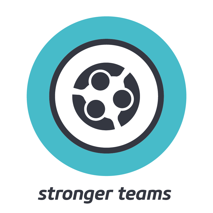 STRONGER TEAMS    The power of many diverse talents, freed to excel and united around a shared focus.