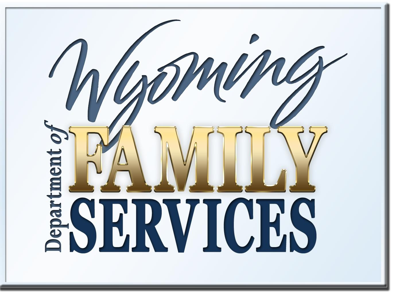 Wyoming Dept. of Family Services   851 Werner Ct #200 Casper, WY 82601 307-473-3900   http://dfsweb.wyo.gov/