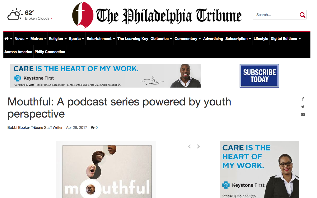 """The Philadelphia Tribune   """"...'Mouthful'investigates identity, access, equity and inclusion.""""    """"...opens up and unpacks complicated issues while encouraging conversation about community.""""     """"Mouthful: A podcast series powered by youth perspective""""   by Bobbi Booker"""