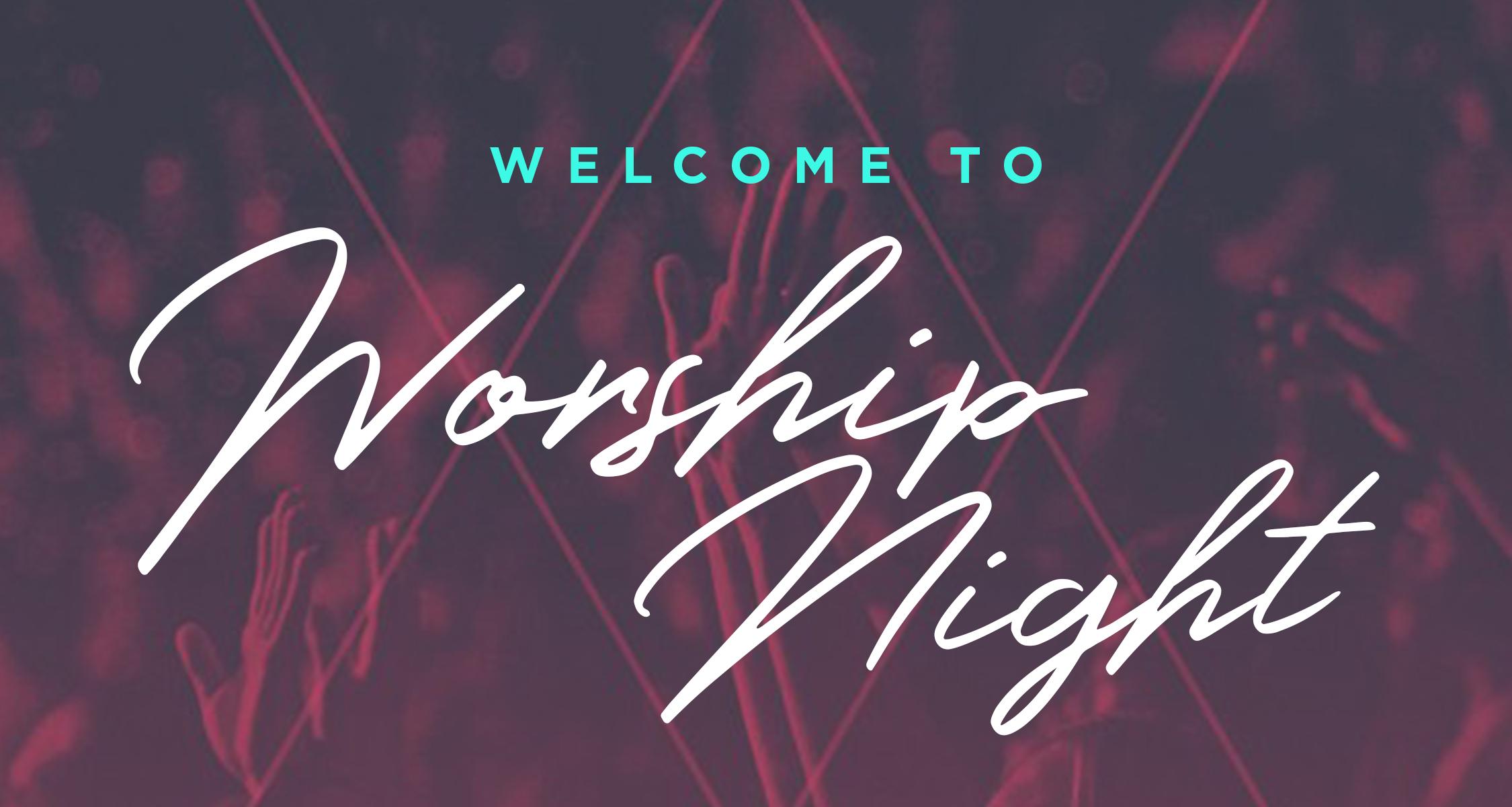 Worship Night Welcome.jpg