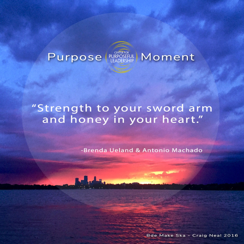 Purpose Moment - Brenda Ueland & Antonio Machado