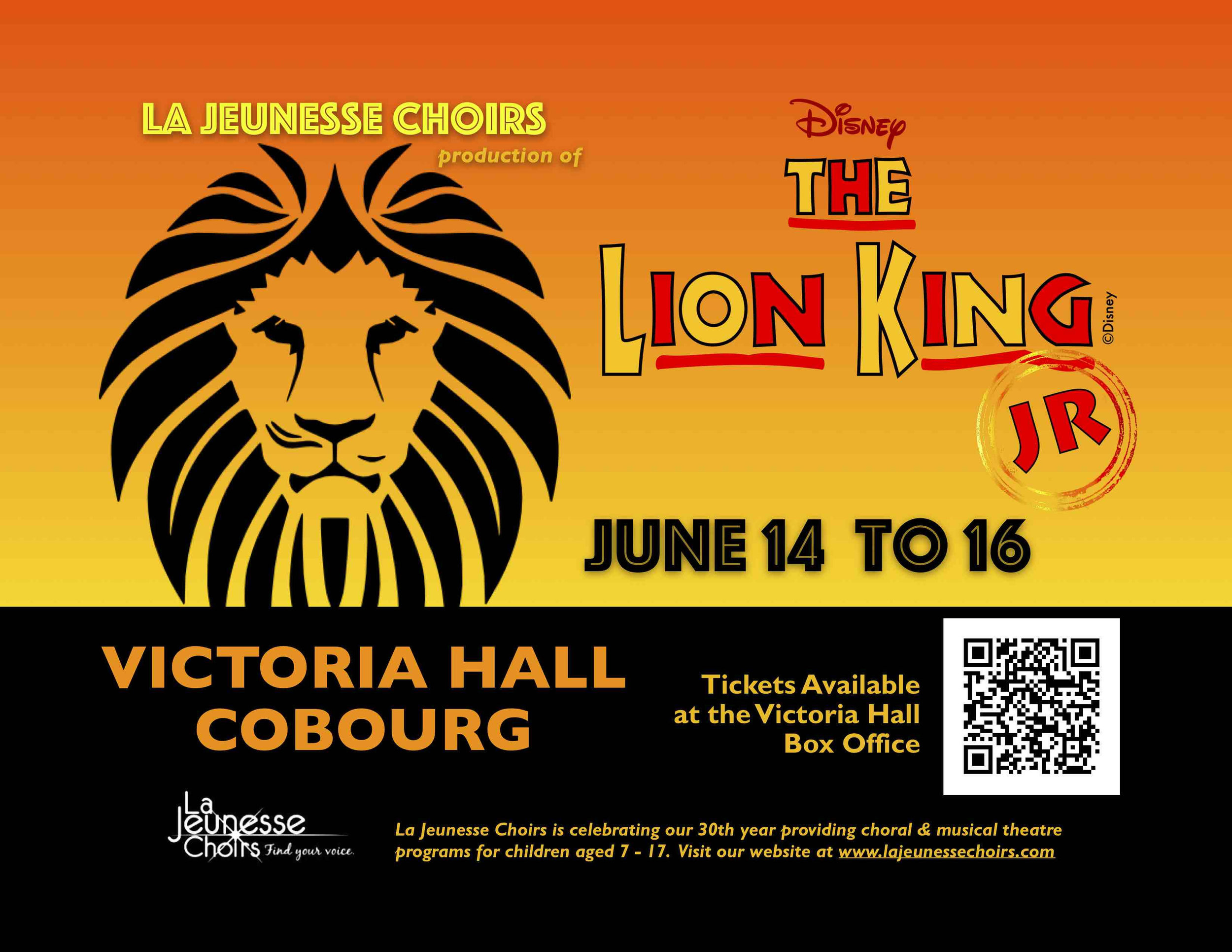 La Jeunesse Choirs is celebrating its 30th year serving the youth of our community with a special musical theatre presentation of   The Lion King Jr.   this June 14th to 16th at Victoria Hall in Cobourg. Our volunteers are creating broadway-inspired sets and costumes to showcase amazing singing and choreography in this classic Disney story.     Tickets are $19.50 plus handling and are available now in person or online at the Victoria Hall Box Office  http://www.concerthallatvictoriahall.com/VHshow_LaJeunesseLK.html  .