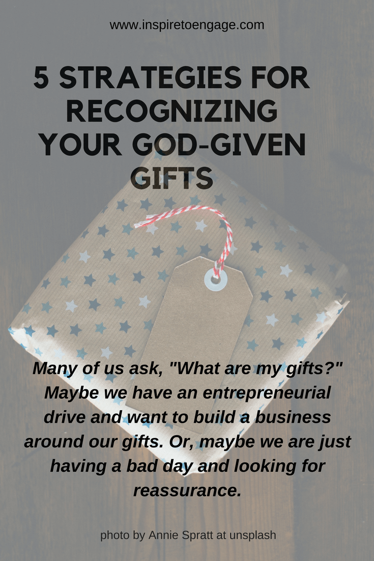 5 ways to uncover your gifts inspire to engage
