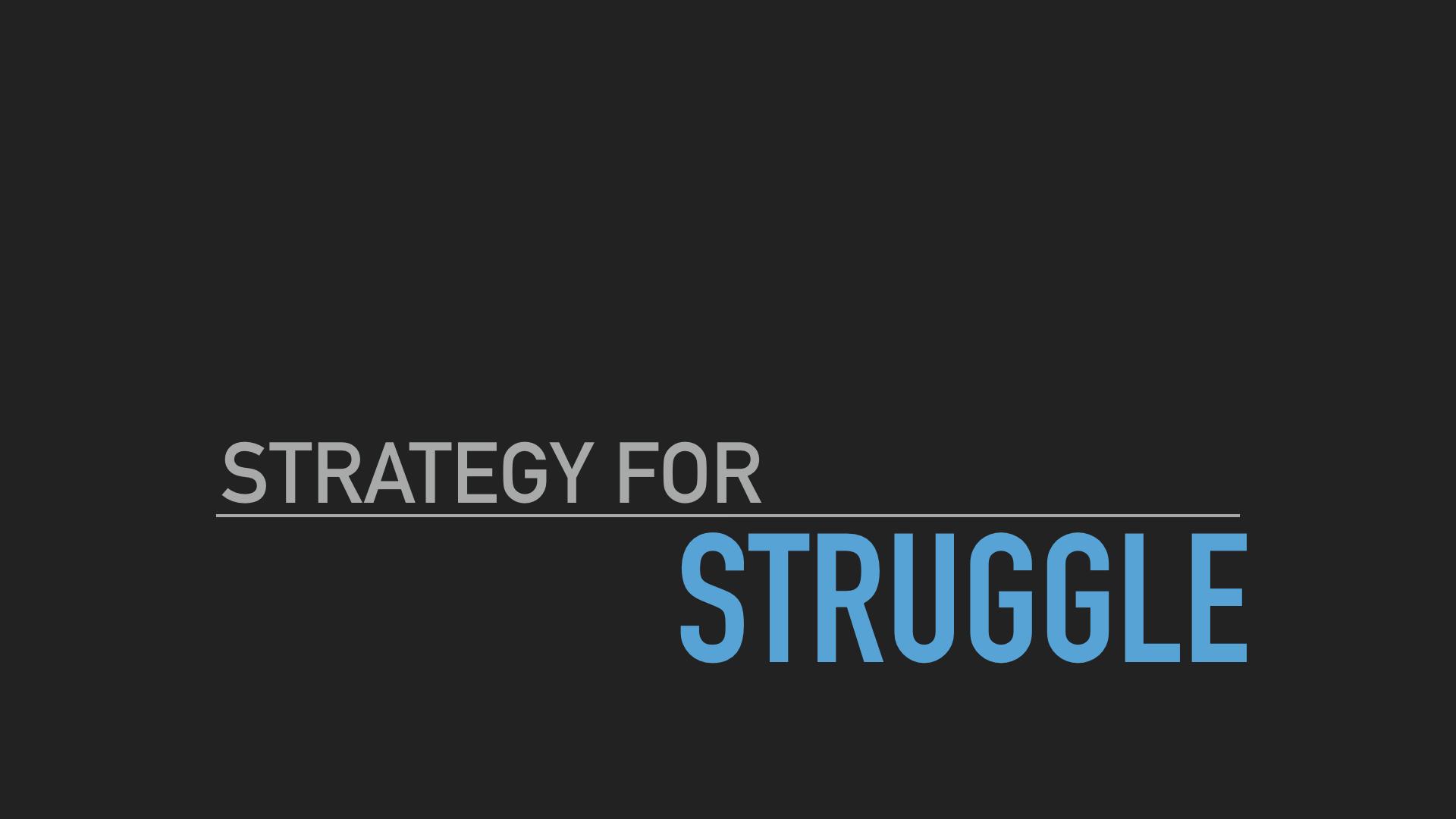 STRATEGY FOR STRUGGLE.001.jpeg