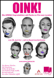 Original version presented as OINK!    Co-Production Arena Festival, Erlangen, Germany 2007