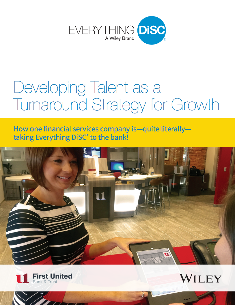 Developing Talent as a Turnaround Strategy for Growth   How one financial services company is—quite literally—taking Everything DiSC® to the bank!