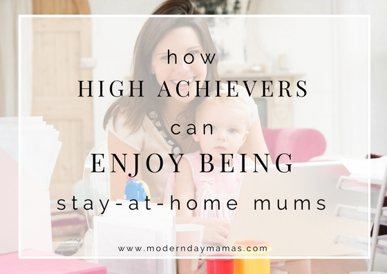 How high-achievers can enjoy being stay-at-home mamas