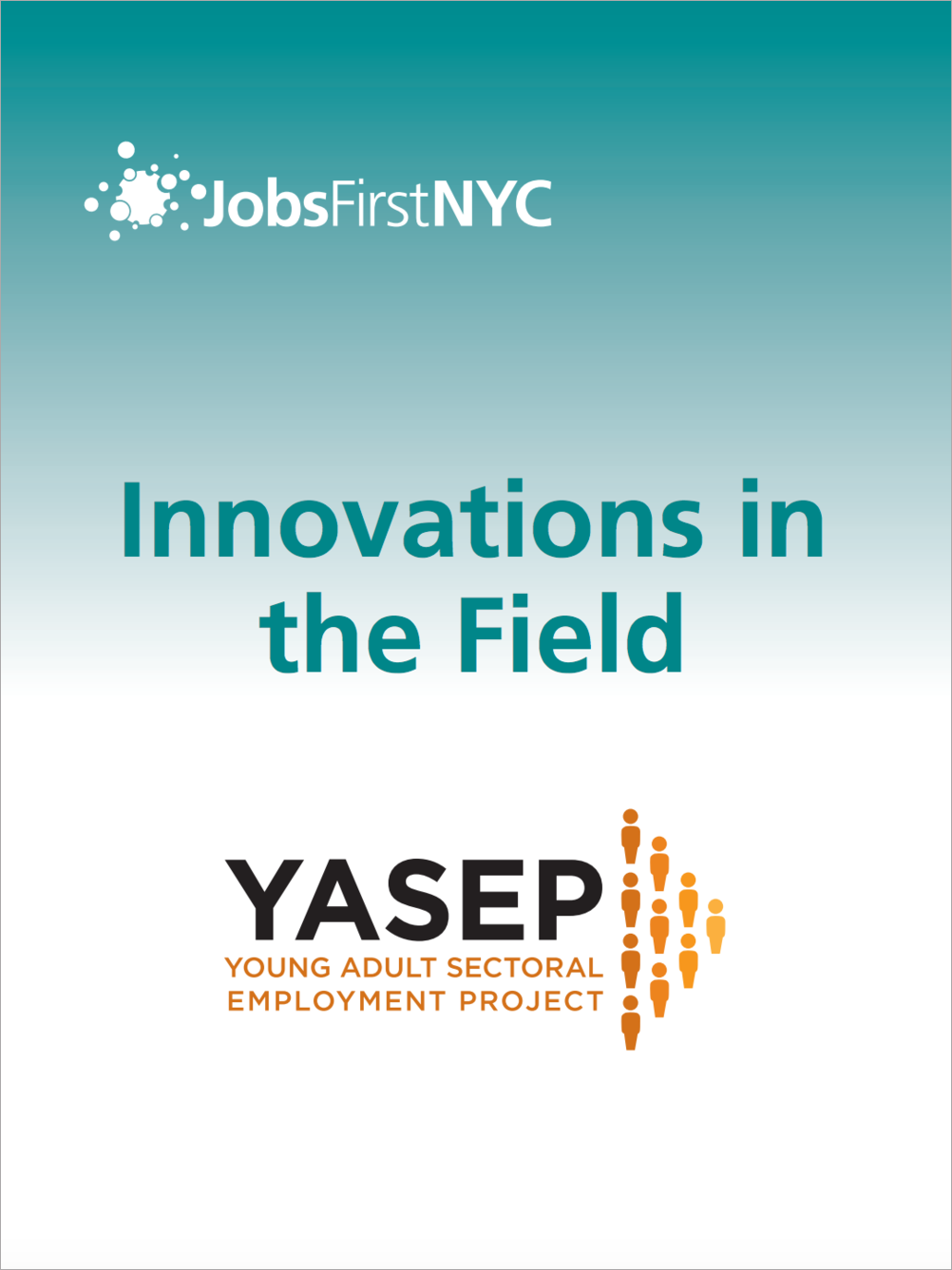 A 2014 report by JobsFirstNYC, part of the  Innovations in the Field  series, detailing the initial round of YASEP partnerships. Learn more  here .