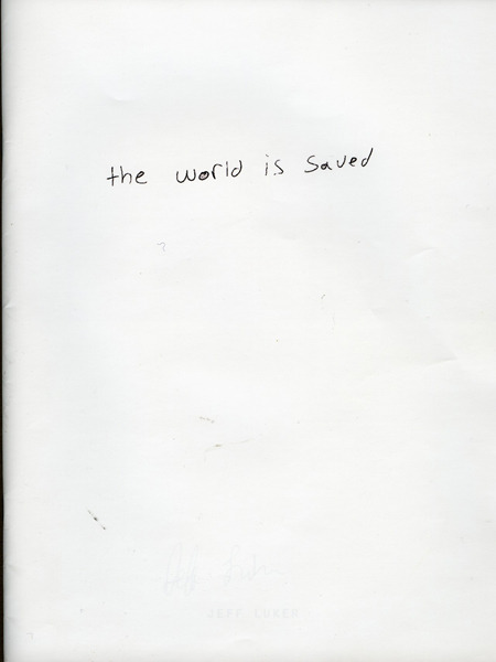 Jeff Luker   The World Is Saved 50 pages/ 8.25 x 10.75 in /21 cm x 27.3 cm edition of 100, signed digital printing 2009