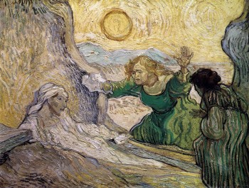 - The Raising of Lazarus May 1890, Saint-Rémy Oil on canvas, Vincent van GoghWhile at Saint-Remy, Van Gogh created a number of oil copies of black-and-white prints he had by some of his favorite artists, including Rembrandt, Millet, and Delacroix. His choice of which paintings to copy and the manner in which he chose to do so bespeak his fear of and obsession with death; an example of this is Van Gogh's copy of The Raising of Lazarus by Rembrandt van Rijn.Van Gogh's choice to depict Lazarus has concrete and obvious ties to the specter of death in his life. Lazarus is a biblical character who was resurrected by Christ four days after his death. The subject's tie to death is inherent, and there is also here an undercurrent of the idea of life after death. This is similar in theme to Van Gogh's speculations that in death he would be among the stars, which implies something of a continued existence akin to that of Lazarus, regardless of its level and means.