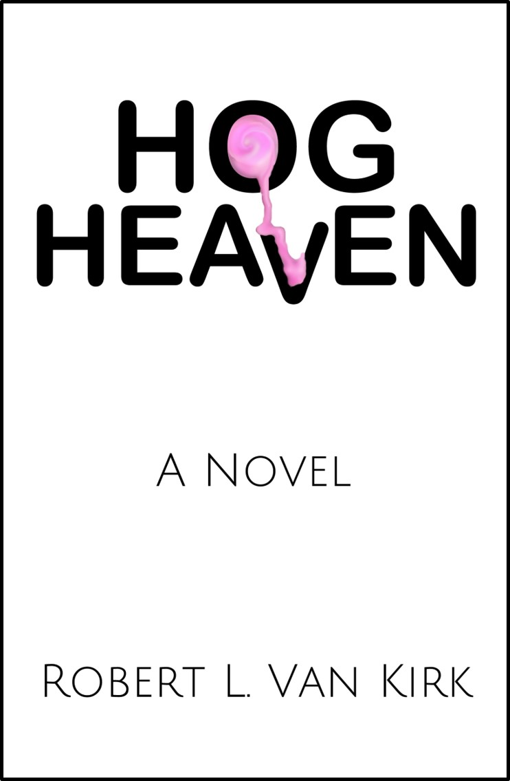 Hog Heaven A Novel by Robert L. Van Kirk
