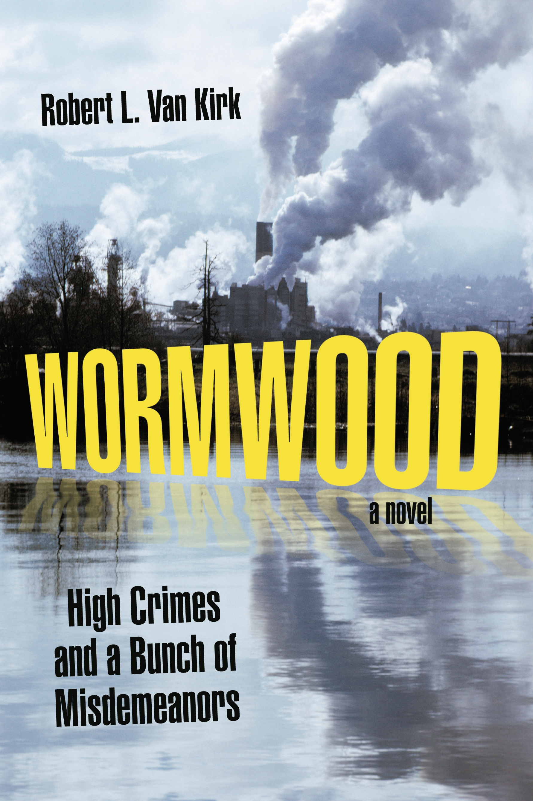 Wormwood High Crimes and a Bunch of Misdemeanors A Novel by Robert L Van Kirk