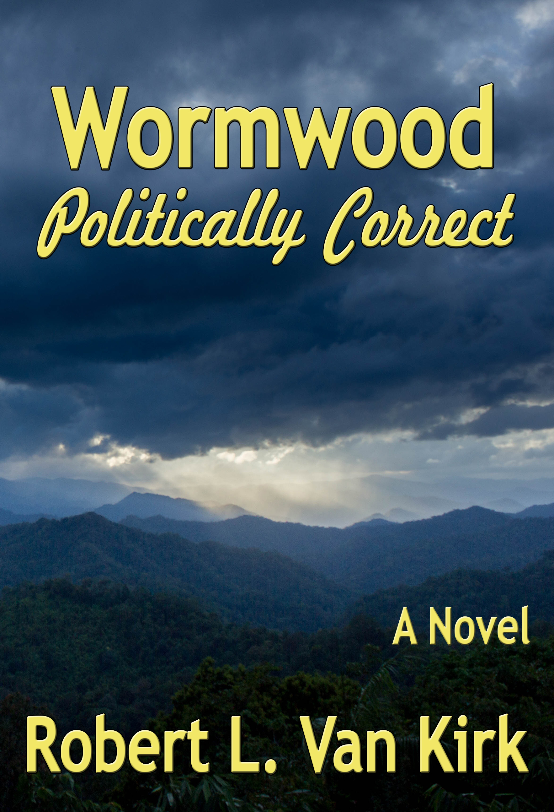 Wormwood Politically Correct A Novel by Robert L Van Kirk