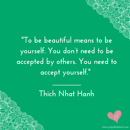 """""""To be beautiful means to be yourself. You don't need to be accepted by others. You need to accept yourself."""" — Thich Nhat Hanh"""