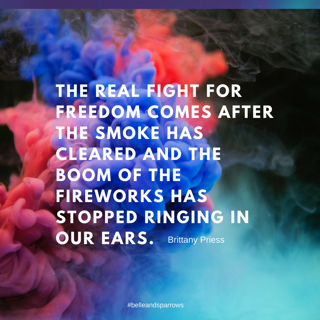 The real fight for freedom comes after the smoke has cleared and the boom of the fireworks has stopped ringing in our ears..png