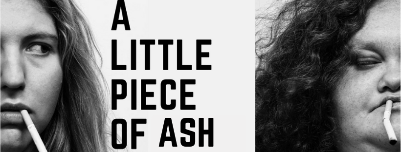 A LITTLE PIECE OF ASH     by Megan Wilding    12 April - 26 April