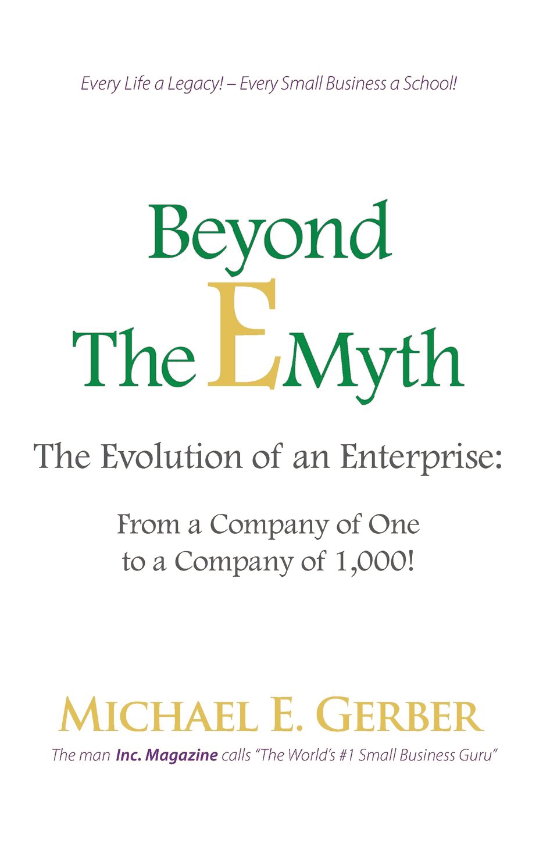 """Beyond The E-Myth  by Michael Gerber   When asked, Gerber emphatically explains: """"I wrote this to make the job of building a small business easy–for every man or woman struggling to get it right. This book cuts to the chase: A company is a product to be sold. Build it right, and you will sell it. Build it wrong, and you won't. Most small business owners won't. This book was written to fix that."""""""