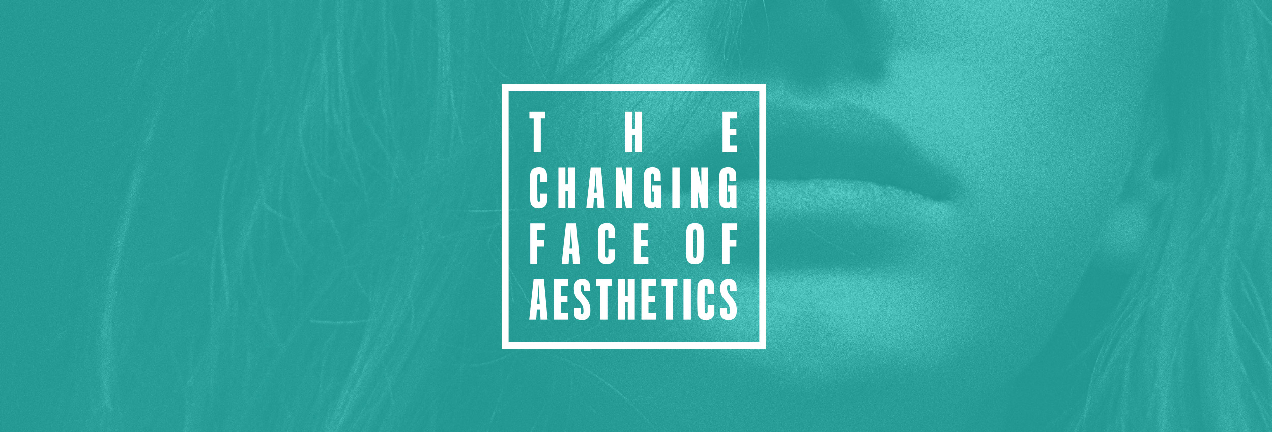 The Changing Face of Aesthetics 01.jpg