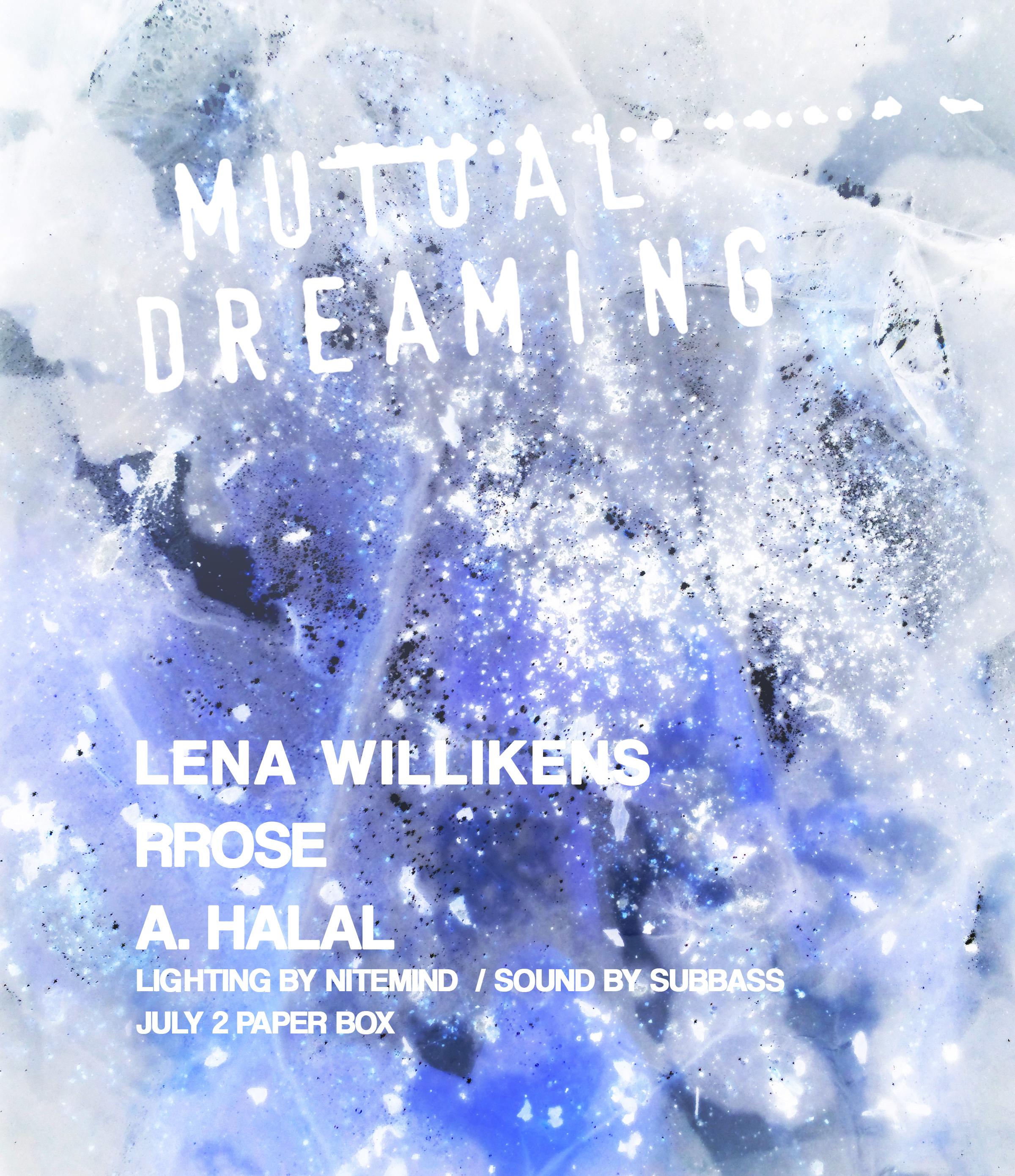 Mutual Dreaming: Rrose, Lena Willikens, A. Halal  July 2016