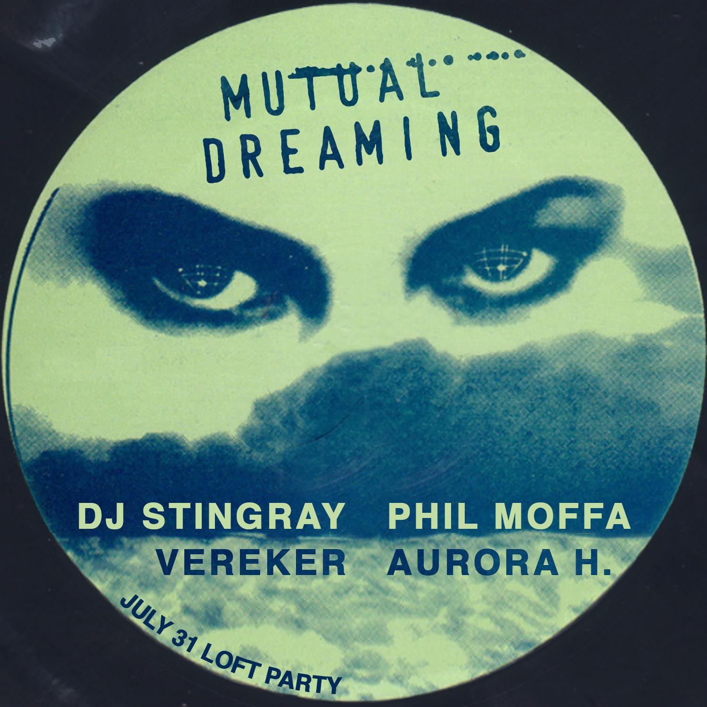 Mutual Dreaming's Loft Party: DJ Stingray, Vereker, Phil Moffa, Aurora H.  July 2015