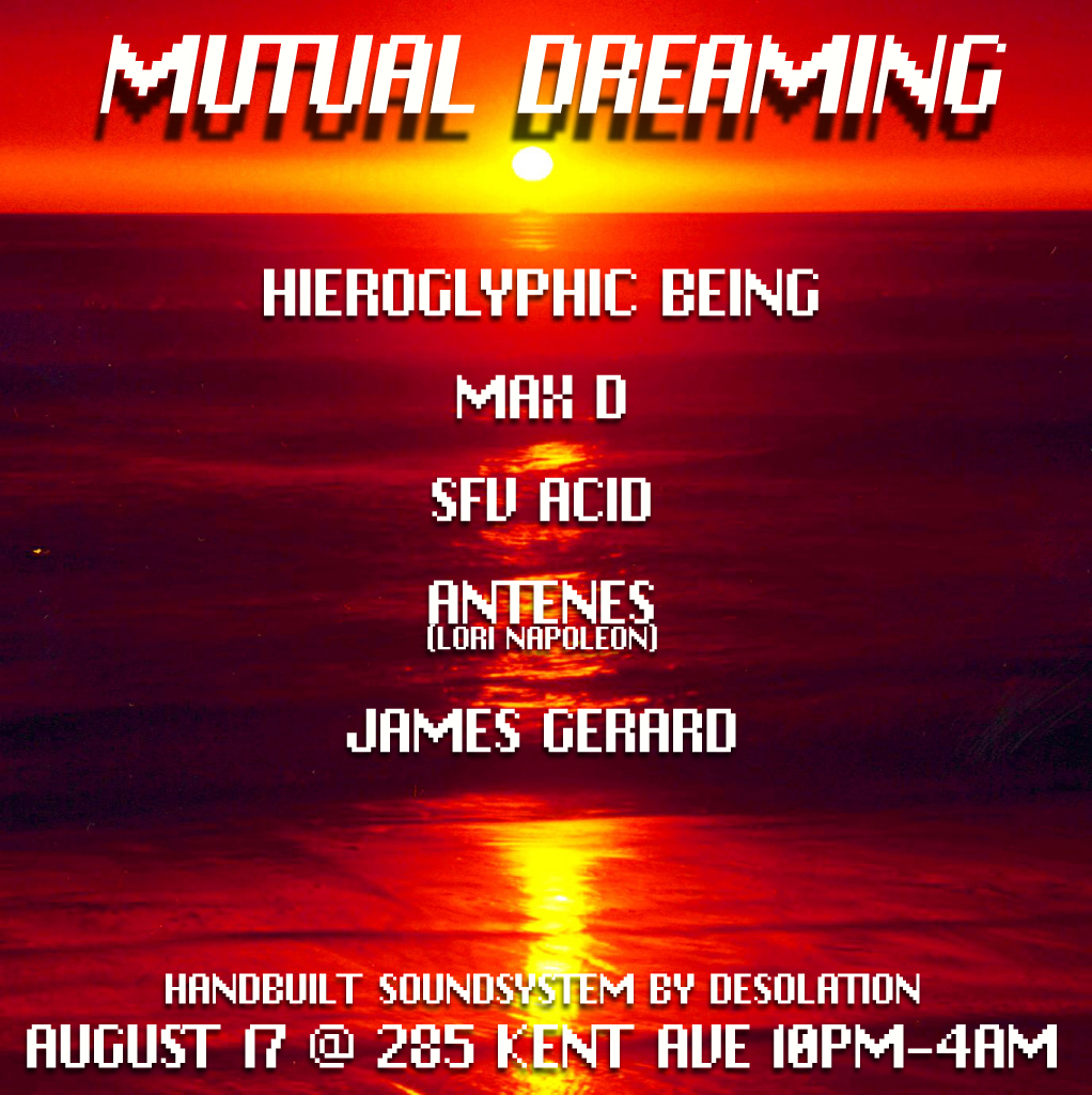 Mutual Dreaming: Hieroglyphic Being, Max D, SFV Acid, Antenes, James Gerard  August 2012