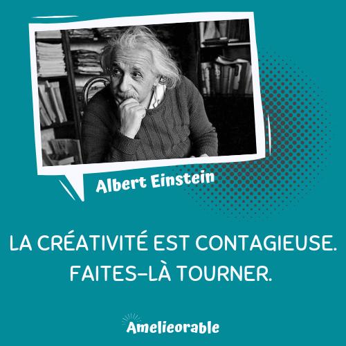 La créativité est contagieuse. A. Einstein